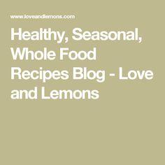 Healthy, Seasonal, Whole Food Recipes Blog - Love and Lemons
