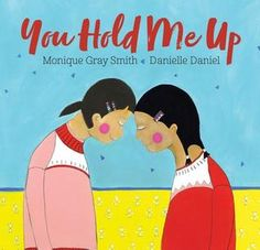 "You Hold Me Up  Absolutely beautiful book written in both English and Plains Cree. According to the author, the starting point was for ""healing and Reconciliation"" in response to the history of oppression of Indigenous people, particularly in regards to Residential Schools in Canada. The result is a project that embodies kindness, respect, and joy in relationships and communities with engaging, tender, pink-cheeked illustrations."