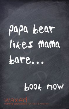 papa bear likes mama bare... book now http://www.waxed.com.au/book.html