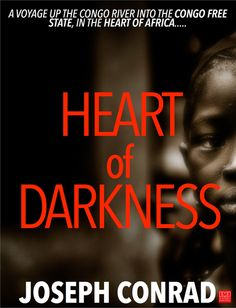 Heart of Darkness(1899) is a novella by Polish novelist Joseph Conrad, about a voyage up the Congo River into the Congo Free State, in the heart of Africa, by