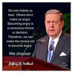 Becoming angry is a conscious choice or decision. We choose. Prophet Quotes, Jesus Christ Quotes, Gospel Quotes, Lds Quotes, Uplifting Quotes, Great Quotes, Inspirational Quotes, Motivational, Youth Quotes