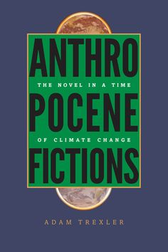 "'cli-fi' books... ""Anthropocene Fictions: The Novel in a time of Climate Change 