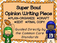 Get ready for the SUPER BOWL with a fun, standards based writing assignment! Students will use this pack to PLAN/ORGANIZE, DRAFT, REVISE, EDIT, and write a FINAL COPY of an opinion writing piece.WHAT'S INCLUDED IN THIS SUPER BOWL OPINION WRITING PACK:-SUPER BOWL OPINION WRITING TOPIC CHOICES (in color and in black and white)*Students can select a topic they are interested in writing about in their piece.-BEGINNING WORDS/PHRASES MINI-POSTER (in color and in black and white)-LINKING…