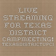 Live Streaming for Texas District Campmeeting!  texasdistrictupci.org
