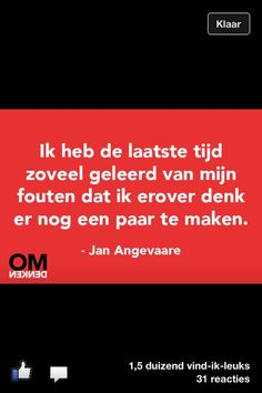 Ik heb de laatste tijd zoveel geleerd van mijn fouten, dat ik erover denk er nog een paar te maken - Jan Angevaare #OMdenken
