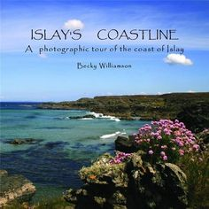 Islay's Coastline: A Photographic Tour of the Coast of Islay - Becky Williamson