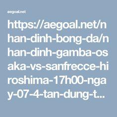 https://aegoal.net/nhan-dinh-bong-da/nhan-dinh-gamba-osaka-vs-sanfrecce-hiroshima-17h00-ngay-07-4-tan-dung-thoi-co-c7873.html