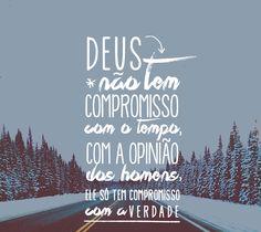 """""""Deus não tem #COMPROMISSO com o TEMPO, com a OPINIÃO dos HOMENS. Ele só tem  COMPROMISSO com a #VERDADE."""""""