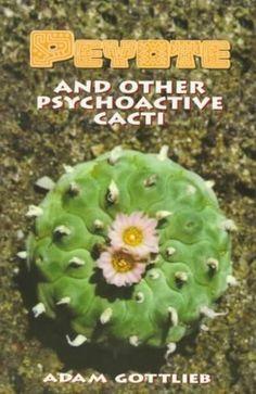 Peyote: And Other Psychoactive Cacti