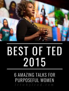 Best of TED 2015: 6 Amazing Talks for Purposeful Women—to bring out the courageous in you.