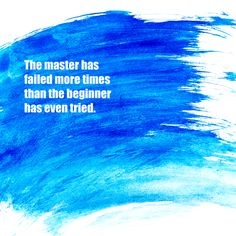 Inspirational Quote- The master has failed more times than the beginner has even tried.