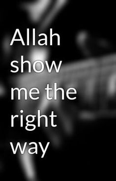Allah will show us the right way