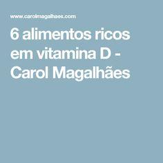 6 alimentos ricos em vitamina D - Carol Magalhães