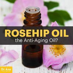 Rosehip Oil: the Anti-Aging Oil? - Dr. Axe