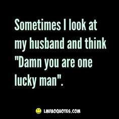 nice Sometimes I look at my husband - LMFAO Quotes Best Quotes - Best of LMFAO Quotes Check more at http://bestquotes.name/pin/77324/