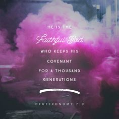 He is the faithful God who keeps his covenant for a thousand generations...