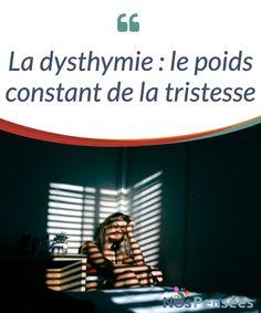 La dysthymie : le poids constant de la tristesse   Qu'est-ce que la dysthymie et en quoi ce trouble #psychologique est-il différent de la #dépression ? Quelles sont ses #caractéristiques ?  #Psychologie