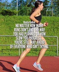 No matter how slow you progress or how many runs don't end the way you had planned... you're still way ahead of everyone who isn't trying.