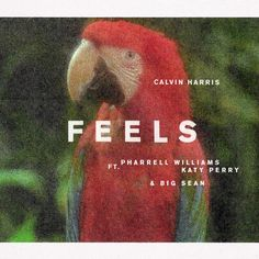 ♫ Feels - Calvin Harris feat. Pharrell Williams, Katy Perry & Big Sean