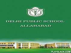 Delhi Public School Allahabad  Android App - playslack.com , Delhi Public School Allahabad in association with Edunext Technologies Pvt. Ltd. (http://www.edunexttechnologies.com) launched India's first ever Android app for schools. This app is very helpful app for parents,students,teachers & management to get or upload information about student. Once the app is installed on the mobile phone, student,parent,teacher or management starts getting or uploading information for student or staff…