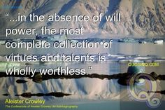 """...in the absence of will power, the most complete collection of virtues and talents is wholly worthless."" - quotinq"