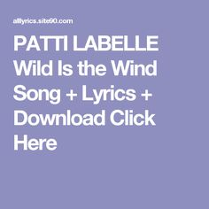 PATTI LABELLE Wild Is the Wind Song + Lyrics + Download  Click Here