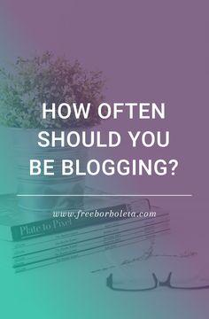 Blogging Tips: How Often should you be blogging?