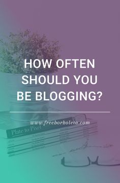 Blogging Tips: How Often should you be blogging?