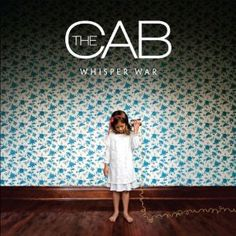 The Cab. April 29, 2013 is the 5 year anniversary of 'Whisper War' coming out. WHAT?!