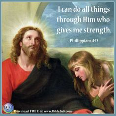 I can do all things through Him who gives me strength. -Phillippians 4:13