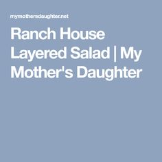 Ranch House Layered Salad | My Mother's Daughter