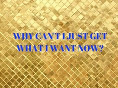 Why can't i just get what I want now? Read my latest blog post.