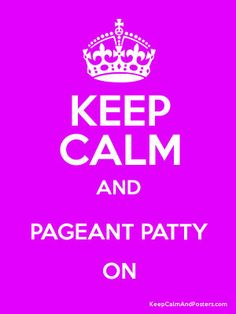 Keep Calm and PAGEANT PATTY ON Poster