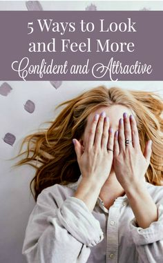 5 Ways to Look and Feel More Confident and Attractive - 5 simple things every woman can do to increase her confidence and maximize her natural beauty. Beautiful women   Real beauty