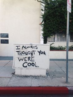 I always thought you were cool art art graffiti art quotes Words Quotes, Wise Words, Me Quotes, Motivational Quotes, Inspirational Quotes, Quotes On Walls, Positive Quotes, Guzma Pokemon, Street Quotes