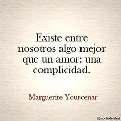 existe entre nosotros algo mejor que un amor : una complicidad