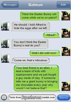 Texts from superheroes. So similar to the convo Billie and I had in kindergarten re:tooth fairy, Santa, and the infamous bunny. Almost verbatim minus the superheroes. Lol!!!