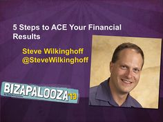 5 Steps to ACE your financial results with Steve Wilkinghoff Bizapalooza! 3 Days of planning, peace and profits!