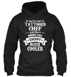 Tattooed Chefs Are Much Cooler Hoodie!