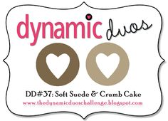 Dynamic Duos: Dynamic Duos #37 {Soft Suede and Crumb Cake}