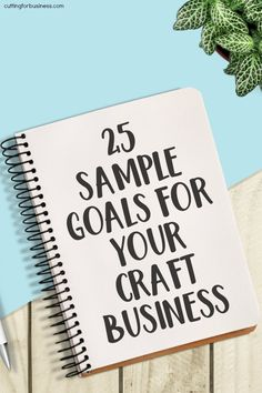 25 Goal Ideas for Craft Businesses - Great for Silhouette Cameo and Cricut Explore or Maker Owners - by cuttingforbusiness.com