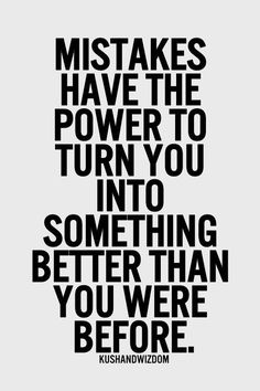 Mistakes have the power to turn you into something better than you were before life inspirational quotes mistakes best quotes motivational quotes Motivacional Quotes, Great Quotes, Quotes To Live By, Wisdom Quotes, Truth Quotes, Inspirational Quotes On Success, Super Quotes, Quotes On Soul, Daily Quotes