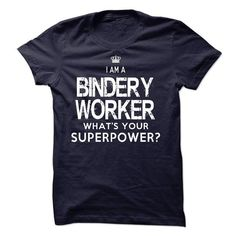 I am a Bindery Worker T Shirts, Hoodie Sweatshirts
