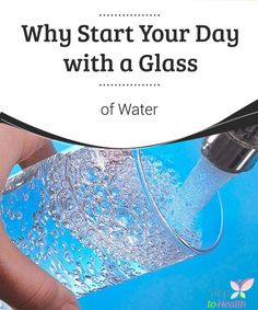 Why Start Your Day with a Glass of Water   Without a doubt it's #important to remember to start your day with a #glass of #water because it is so necessary for your body's #health.  #Healthyhabits