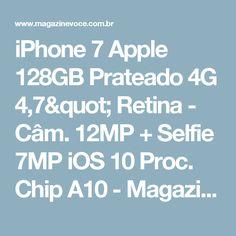"iPhone 7 Apple 128GB Prateado 4G 4,7"" Retina - Câm. 12MP + Selfie 7MP iOS 10 Proc. Chip A10 - Magazine Lindostec"