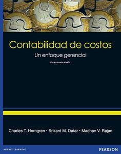 Título: Contabilidad de costos: un enfoque gerencial. Autor: Horngren, Charles T.; Datar, Srikant y Rajan, Madhav ISBN: 9786073210249