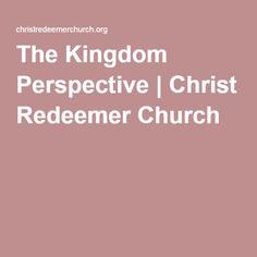 The Kingdom Perspective | Christ Redeemer Church