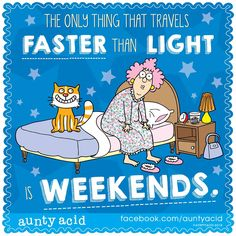 #AuntyAcid the only thing that travels faster than light