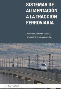 Sistemas de alimentación a la tracción ferroviaria / Manuel Carmona Suárez, Jesús Montesinos Ortuño