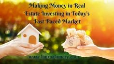 Making Money in Real Estate Investing in Today's Fast Paced Market